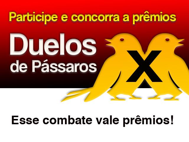 Participe do Duelo de pássaros e concorra a prêmios exclusivos em nosso site!
